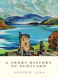 A Short History of Scotland【電子書籍】[ Andrew Lang ]