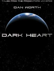 Dark Heart, Tales From The Progenitors Universe【電子書籍】[ Dan Worth ]