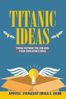 Titanic Ideas (Think Outside The Job, And Your Employer's Box)