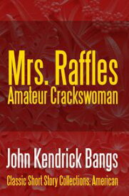 Mrs. Raffles: Amateur Crackswoman【電子書籍】[ John Kendrick Bangs ]