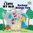 I Love My Dad Kocham Mojego Tatę (English Polish Book for Kids)