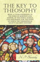The Key to Theosophy - Being a Clear Exposition, in the Form of Question and Answer, of the Ethics, Science,…