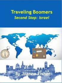 Traveling Boomers: Second Stop Israel【電子書籍】[ Joanne Fisher ]