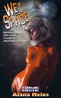 Wet in Space【電子書籍】[ Alana Melos ]
