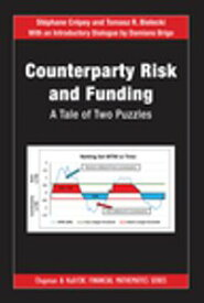 Counterparty Risk and FundingA Tale of Two Puzzles【電子書籍】[ St?phane Cr?pey ]