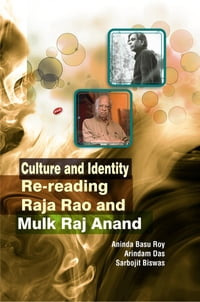 Culture and IdentityRe-reading Raja Rao and Mulk Raj Anand【電子書籍】[ Prof. Aninda Basu Roy ]