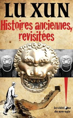 Histoires anciennes, revisit?esHuit nouvelles fantastiques & satiriques【電子書籍】[ Lu Xun ]