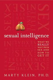 Sexual Intelligence What We Really Want from Sex--and How to Get It【電子書籍】[ Marty Klein ]