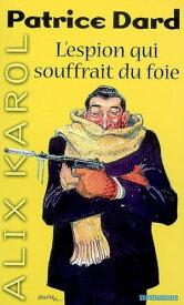 Alix Karol 3 L'espion qui souffrait du foie【電子書籍】[ Patrice Dard ]