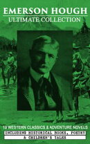 EMERSON HOUGH Ultimate Collection – 19 Western Classics & Adventure Novels, Including Historical Books, Poe…