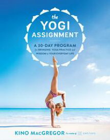 The Yogi AssignmentA 30-Day Program for Bringing Yoga Practice and Wisdom to Your Everyday Life【電子書籍】[ Kino MacGregor ]