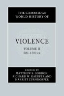 The Cambridge World History of Violence: Volume 2, AD 500–AD 1500