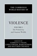 The Cambridge World History of Violence: Volume 1, The Prehistoric and Ancient Worlds