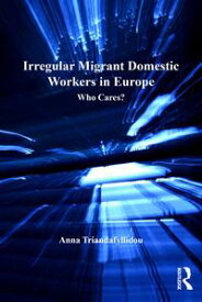Irregular Migrant Domestic Workers in EuropeWho Cares?【電子書籍】