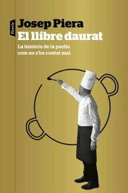 El llibre daurat La hist?ria de la paella com no s'ha contat mai【電子書籍】[ Josep Piera Rubi? ]