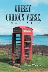 Quirky and Curious Verse, 1941-2011【電子書籍】[ Derek Walker ]