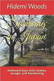 Surviving in Japan: Awkward days with shakes, escape and Awakening【電子書籍】[ Hidemi Woods ]