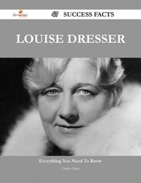 Louise Dresser 47 Success Facts - Everything you need to know about Louise Dresser【電子書籍】[ Charles Mayo ]