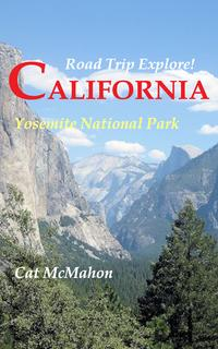 Road Trip Explore! California--Yosemite National Park【電子書籍】[ Cat McMahon ]
