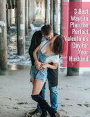 3 Best Ways to Plan the Perfect Valentine's Day for Your Husband