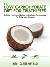 The Low Carbohydrate Diet Guide For Triathletes: Official Nutritional Guide to Optimum Performance for Endurance Athletes【電子書籍】[ Ben Greenfield ]