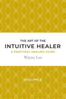 The art of the intuitive healer. Volume 2
