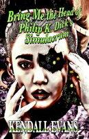 Bring Me the Head of Phillip K. Dick's Simulacrum