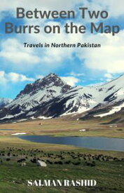 Between Two Burrs on the MapTravels in Northern Pakistan【電子書籍】[ Salman Rashid ]