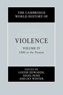 The Cambridge World History of Violence: Volume 4, 1800 to the Present