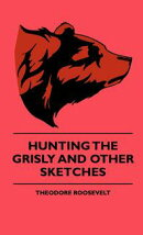 Hunting The Grisly And Other Sketches - An Account Of The Big Game Of The United States And Its Chas With Ho…