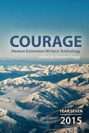 Courage: 2015 - Year Seven - Heaton Extension Writers Anthology