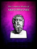 The Complete Works of Aristophanes