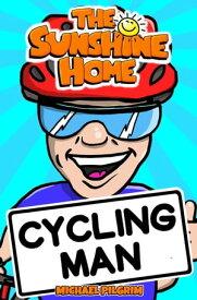 Cycling ManThe Sunshine Home, #1【電子書籍】[ Michael Pilgrim ]