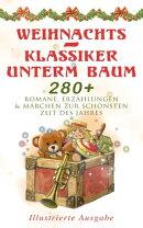 Weihnachts-Klassiker unterm Baum: 280+ Romane, Erzählungen & Märchen zur schönsten Zeit des Jahres (Illus…