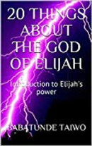 20 THINGS ABOUT THE GOD OF ELIJAH