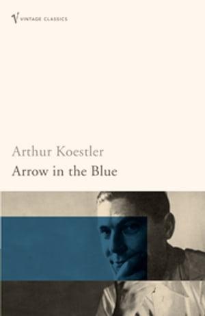 Arrow In The Blue【電子書籍】[ Arthur Koestler ]