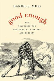 Good EnoughThe Tolerance for Mediocrity in Nature and Society【電子書籍】[ Daniel S. Milo ]