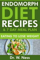 Endomorph Diet Recipes & 7 Day Meal Plan: Eating to Lose Weight