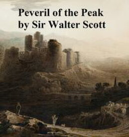 Peveril of the Peak, Ninth of the Waverley Novels【電子書籍】[ Sir Walter Scott ]