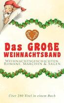 Das große Weihnachtsband: Weihnachtsgeschichten, Romane, Märchen & Sagen (Über 280 Titel in einem Buch)…
