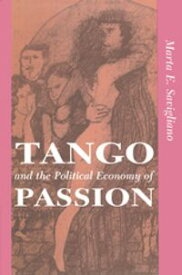 Tango And The Political Economy Of Passion【電子書籍】[ Marta Savigliano ]