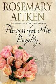 Flowers for Miss Pengelly【電子書籍】[ Rosemary Aitken ]