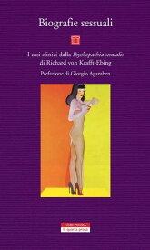 Biografie sessuali I casi clinici della Phychopathia sexualis di Richard von Krafft-Ebing【電子書籍】[ Giorgio Agamben ]