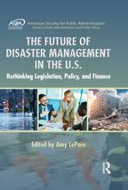 TheFutureofDisasterManagementintheU.S.RethinkingLegislation,Policy,andFinance