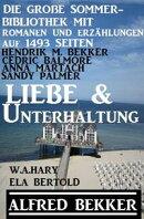 Liebe und Unterhaltung: Die große Sommer-Bibliothek mit Romanen und Erzählungen auf 1493 Seiten