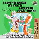 I Love to Brush My Teeth Szeretek fogat mosni (English Hungarian Bilingual Children's Book)