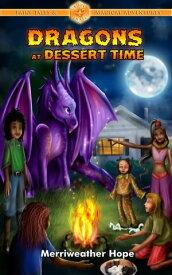 Dragons at Dessert TimeFairy Tales & Magical Adventures【電子書籍】[ Merriweather Hope ]
