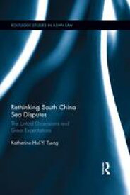 Rethinking South China Sea DisputesThe Untold Dimensions and Great Expectations【電子書籍】[ Katherine Hui-Yi Tseng ]