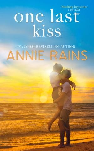 One Last Kiss【電子書籍】[ Annie Rains ]