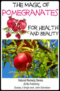 The Magic of Pomegranates For Health and Beauty【電子書籍】[ Dueep Jyot Singh ]
